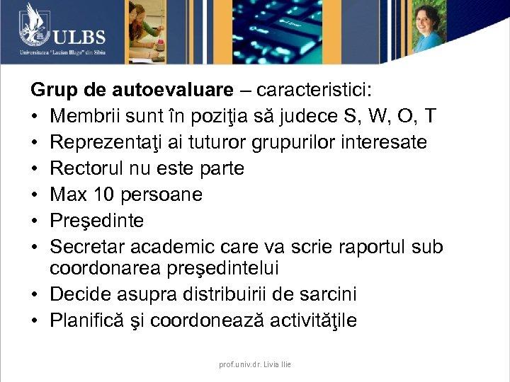 Grup de autoevaluare – caracteristici: • Membrii sunt în poziţia să judece S, W,