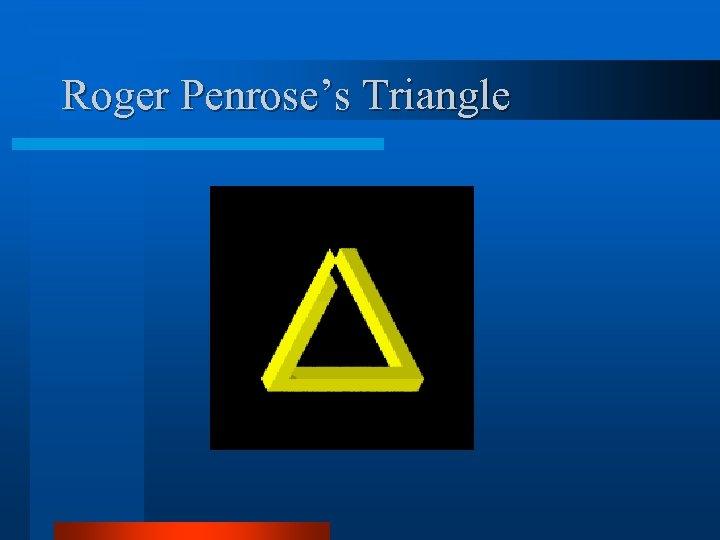 Roger Penrose's Triangle