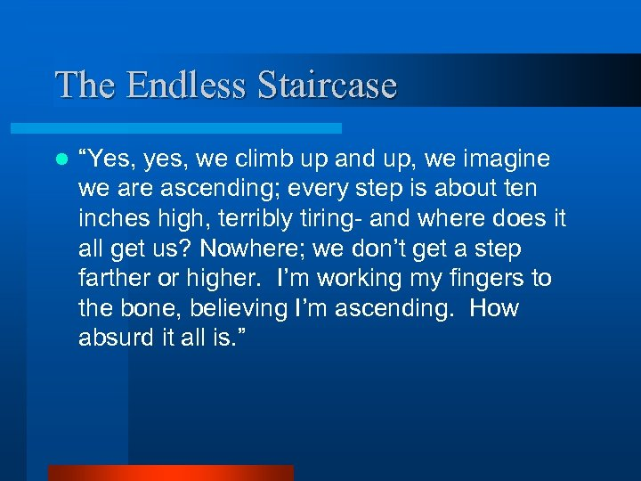 """The Endless Staircase l """"Yes, yes, we climb up and up, we imagine we"""