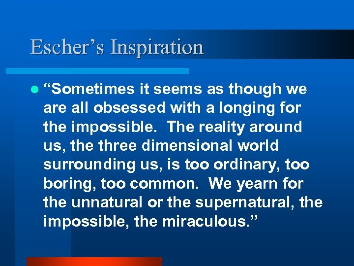 """Escher's Inspiration l """"Sometimes it seems as though we are all obsessed with a"""
