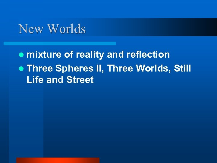 New Worlds l mixture of reality and reflection l Three Spheres II, Three Worlds,
