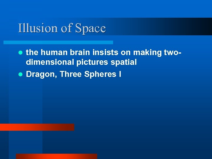 Illusion of Space the human brain insists on making twodimensional pictures spatial l Dragon,