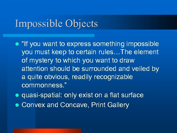"""Impossible Objects """"If you want to express something impossible you must keep to certain"""