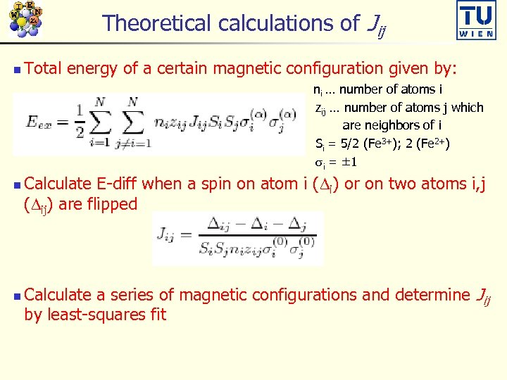Theoretical calculations of Jij n Total energy of a certain magnetic configuration given by: