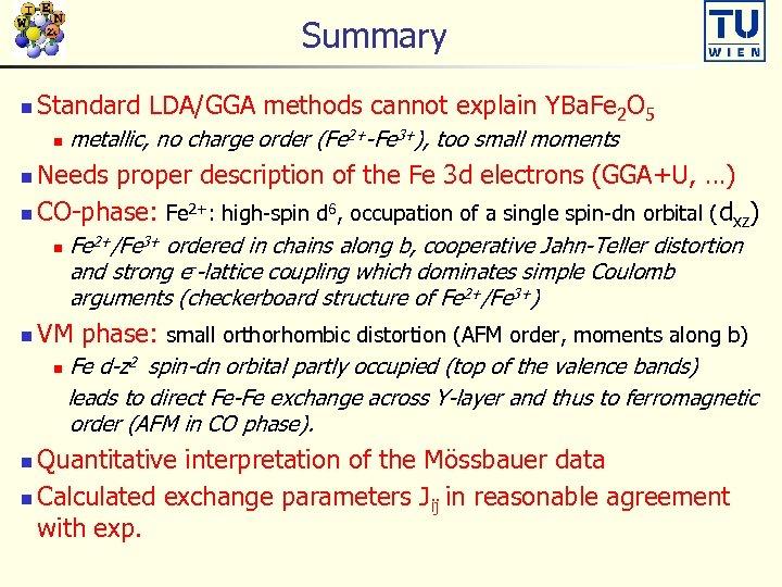 Summary n Standard LDA/GGA methods cannot explain YBa. Fe 2 O 5 n metallic,