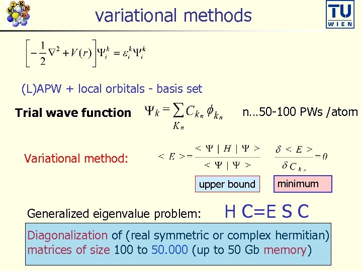 variational methods (L)APW + local orbitals - basis set n… 50 -100 PWs /atom