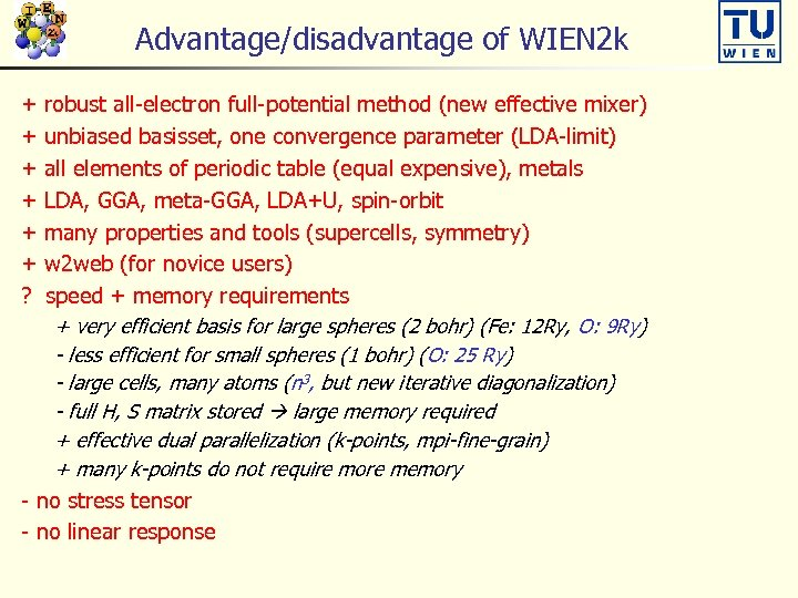 Advantage/disadvantage of WIEN 2 k + + + ? robust all-electron full-potential method (new