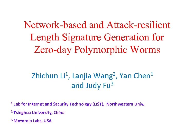 Network-based and Attack-resilient Length Signature Generation for Zero-day Polymorphic Worms Zhichun Li 1, Lanjia