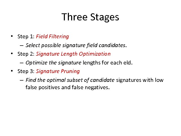 Three Stages • Step 1: Field Filtering – Select possible signature field candidates. •