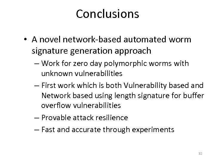Conclusions • A novel network-based automated worm signature generation approach – Work for zero