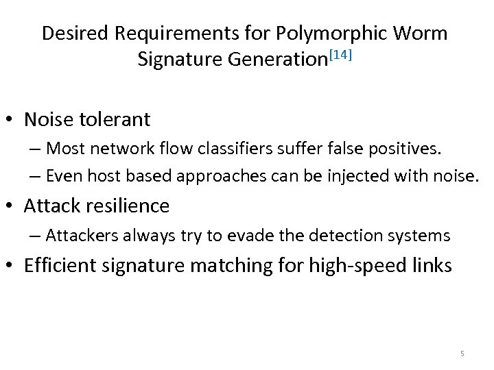 Desired Requirements for Polymorphic Worm Signature Generation[14] • Noise tolerant – Most network flow