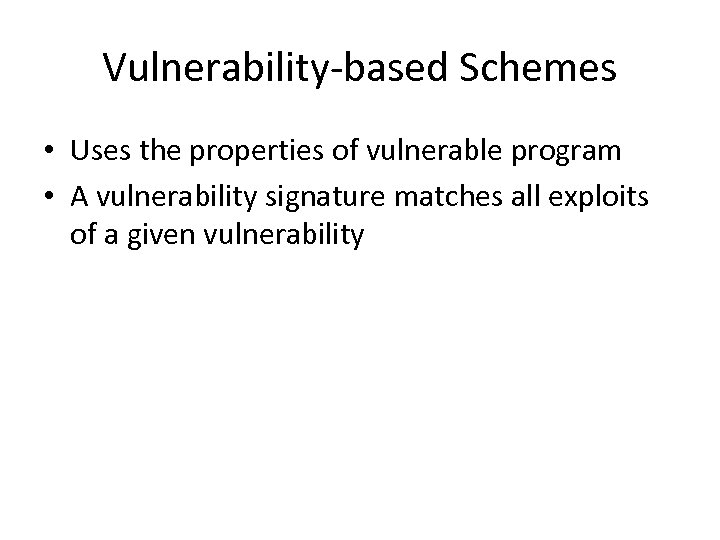 Vulnerability-based Schemes • Uses the properties of vulnerable program • A vulnerability signature matches