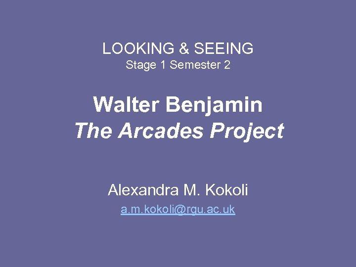 LOOKING & SEEING Stage 1 Semester 2 Walter Benjamin The Arcades Project Alexandra M.