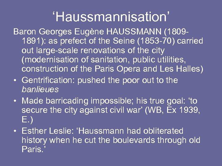 'Haussmannisation' Baron Georges Eugène HAUSSMANN (18091891): as prefect of the Seine (1853 -70) carried