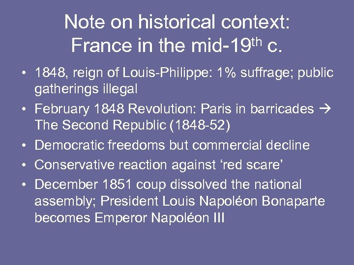 Note on historical context: France in the mid-19 th c. • 1848, reign of