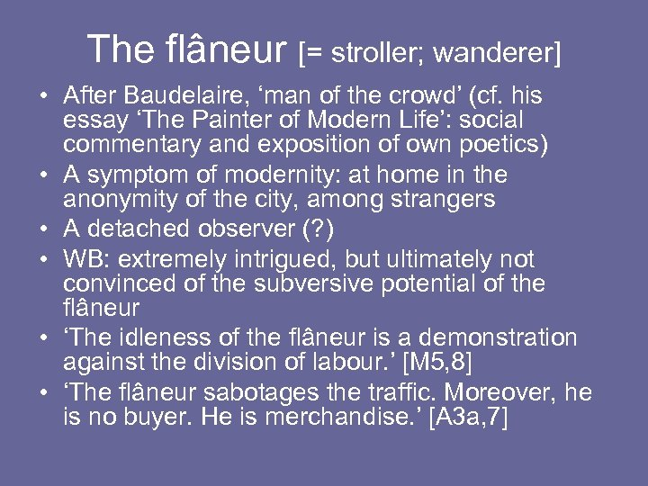 The flâneur [= stroller; wanderer] • After Baudelaire, 'man of the crowd' (cf. his