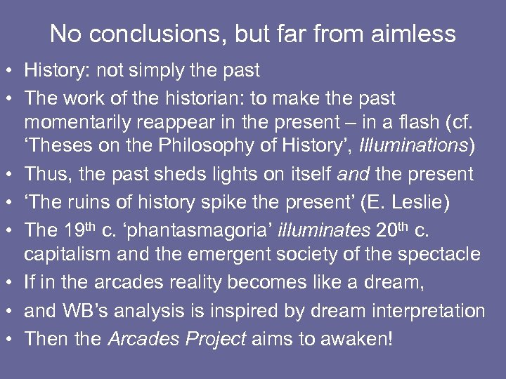 No conclusions, but far from aimless • History: not simply the past • The