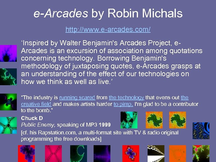 e-Arcades by Robin Michals http: //www. e-arcades. com/ 'Inspired by Walter Benjamin's Arcades
