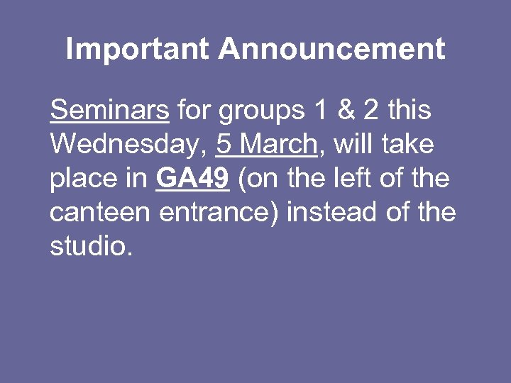 Important Announcement Seminars for groups 1 & 2 this Wednesday, 5 March, will take