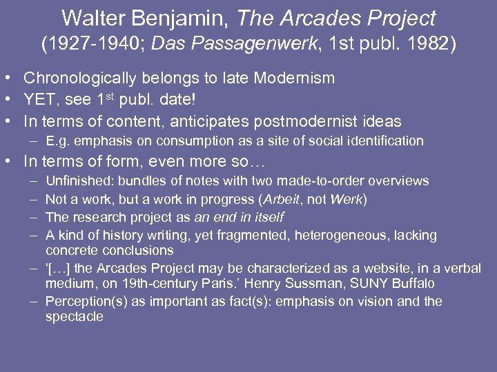Walter Benjamin, The Arcades Project (1927 -1940; Das Passagenwerk, 1 st publ. 1982) •
