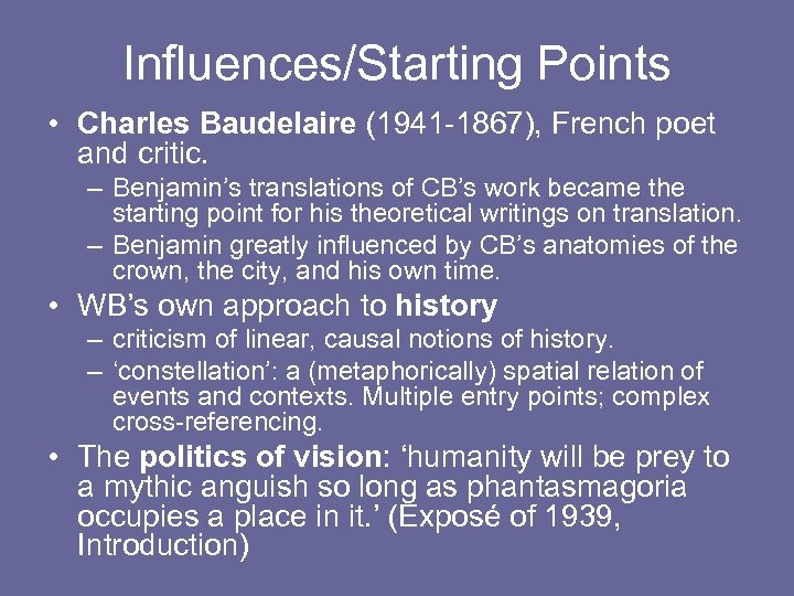 Influences/Starting Points • Charles Baudelaire (1941 -1867), French poet and critic. – Benjamin's translations