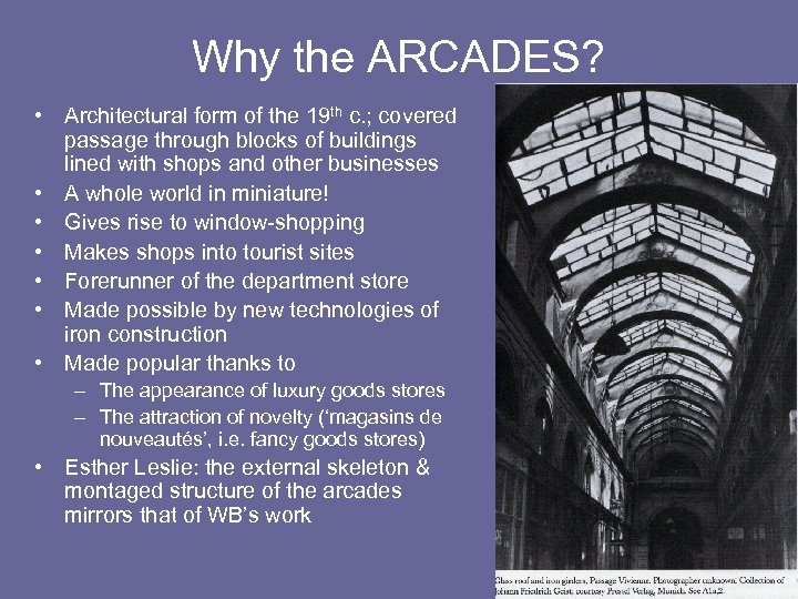 Why the ARCADES? • Architectural form of the 19 th c. ; covered passage