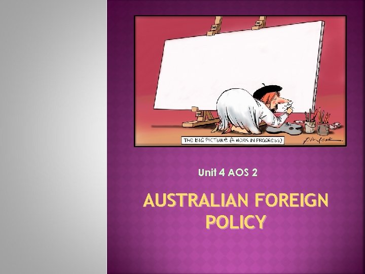 Unit 4 AOS 2 AUSTRALIAN FOREIGN POLICY