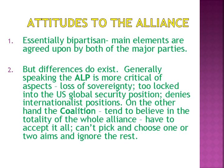 ATTITUDES TO THE ALLIANCE 1. Essentially bipartisan- main elements are agreed upon by both