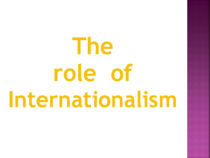 The role of Internationalism