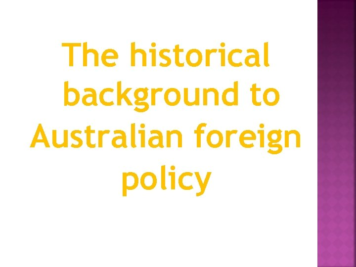 The historical background to Australian foreign policy