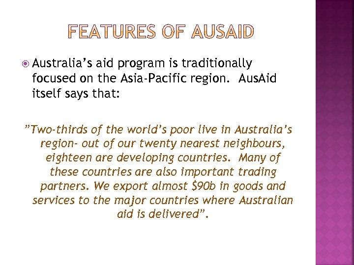 Australia's aid program is traditionally focused on the Asia-Pacific region. Aus. Aid itself