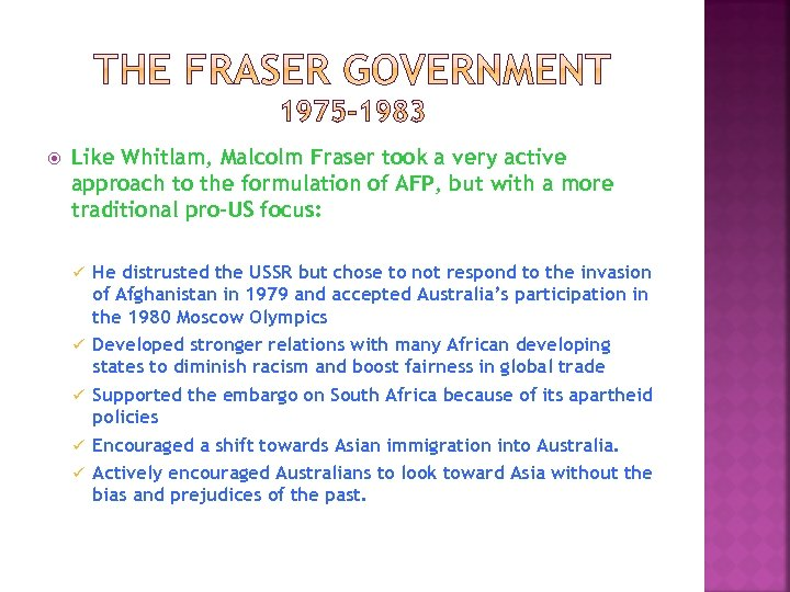 Like Whitlam, Malcolm Fraser took a very active approach to the formulation of