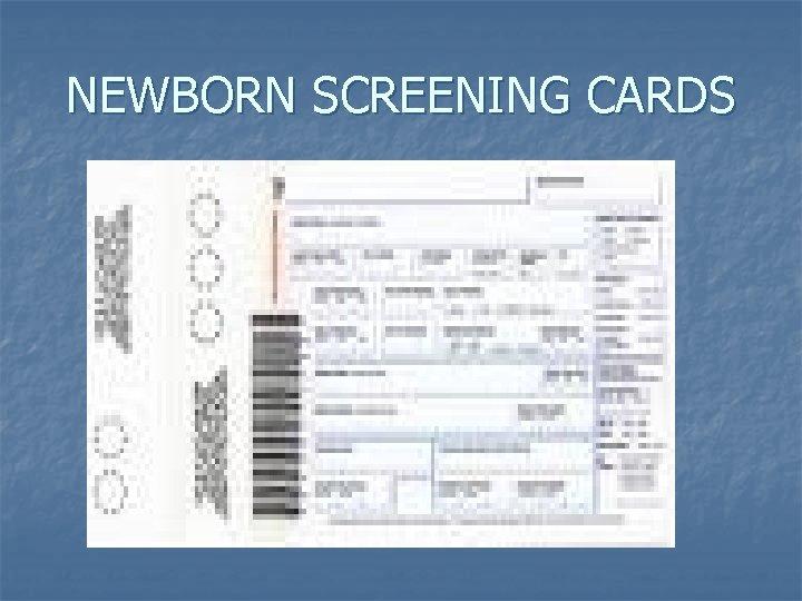 NEWBORN SCREENING CARDS