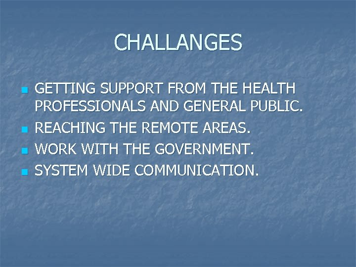 CHALLANGES n n GETTING SUPPORT FROM THE HEALTH PROFESSIONALS AND GENERAL PUBLIC. REACHING THE