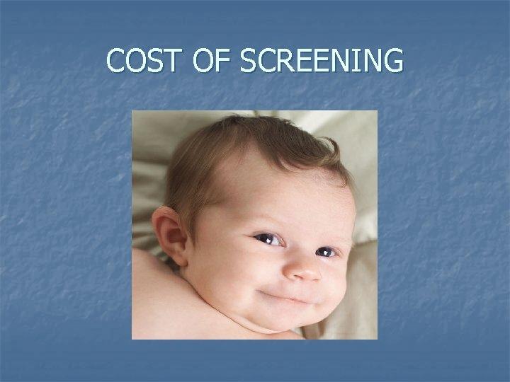 COST OF SCREENING