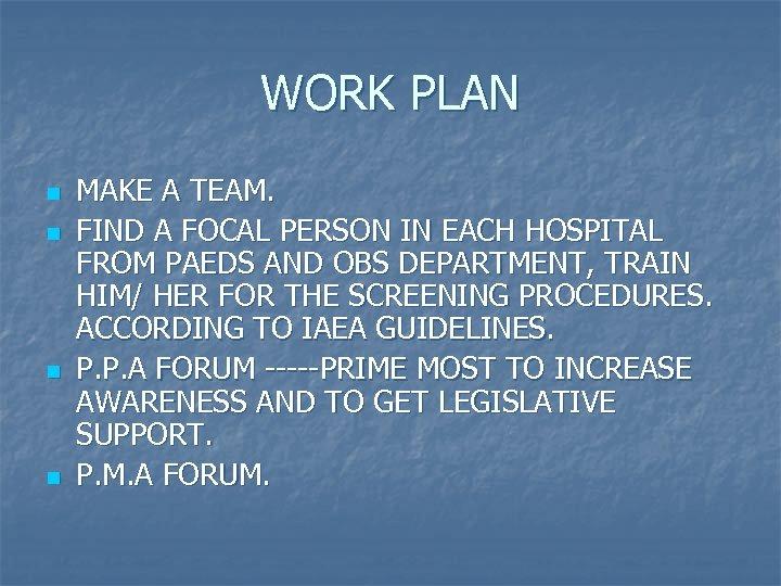 WORK PLAN n n MAKE A TEAM. FIND A FOCAL PERSON IN EACH HOSPITAL