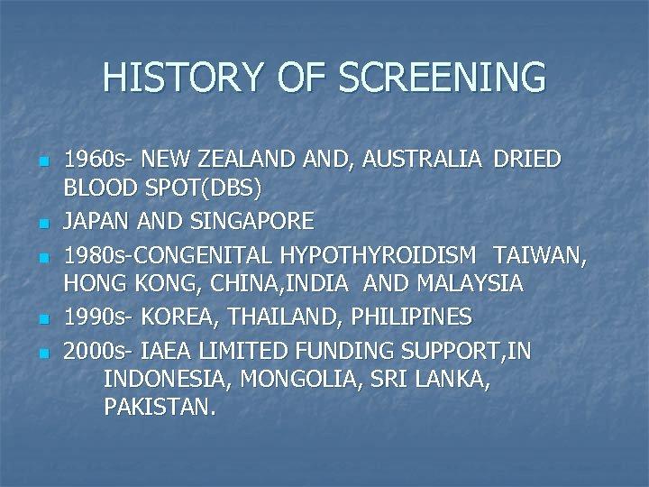 HISTORY OF SCREENING n n n 1960 s- NEW ZEALAND AND, AUSTRALIA DRIED BLOOD