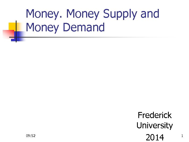 Money Supply and Money Demand 09: 52 Frederick University 2014 1