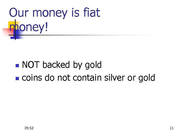 Our money is fiat money! NOT backed by gold n coins do not contain