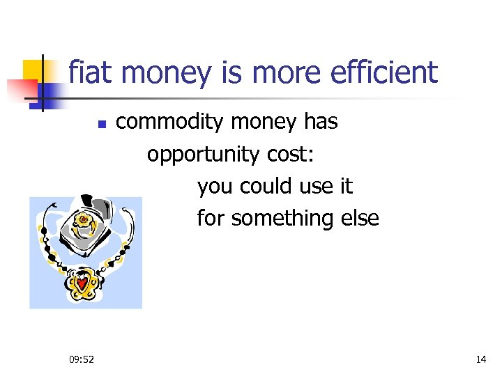fiat money is more efficient n 09: 52 commodity money has opportunity cost: you