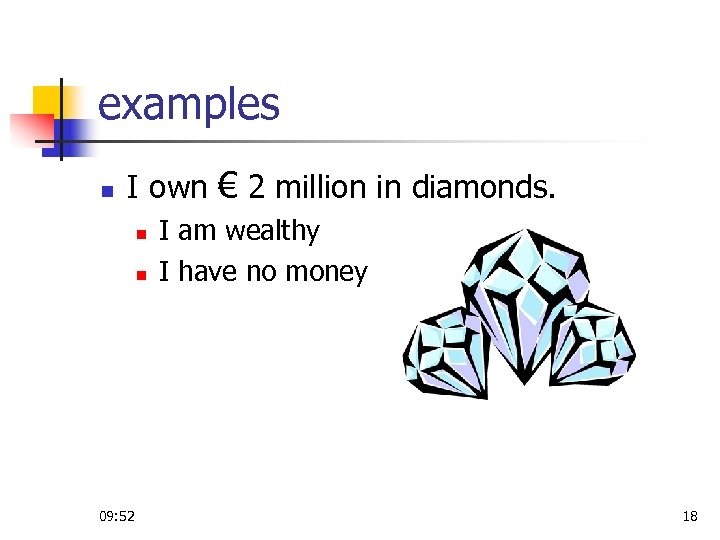 examples n I own € 2 million in diamonds. n n 09: 52 I