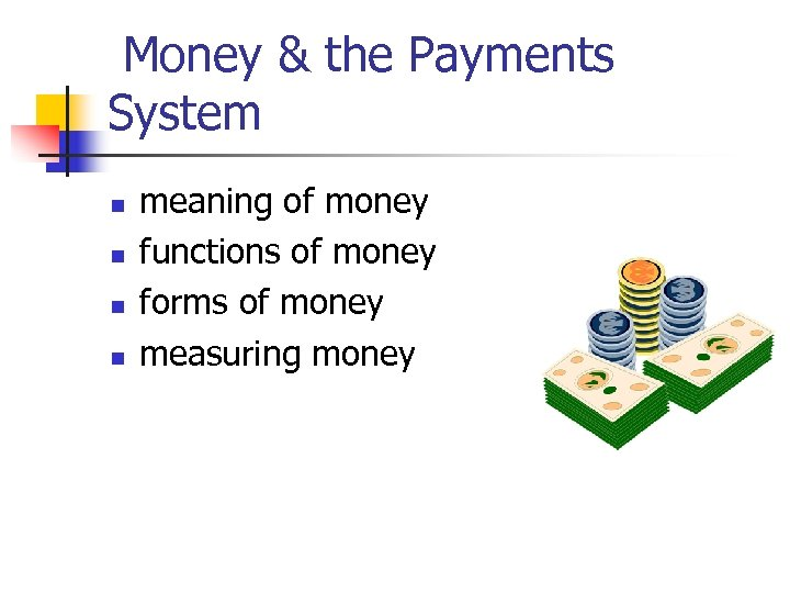 Money & the Payments System n n meaning of money functions of money forms