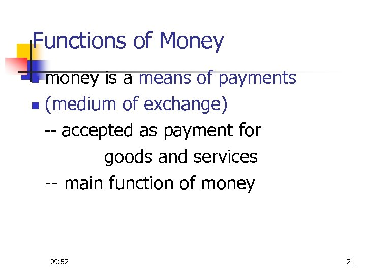 Functions of Money money is a means of payments n (medium of exchange) --