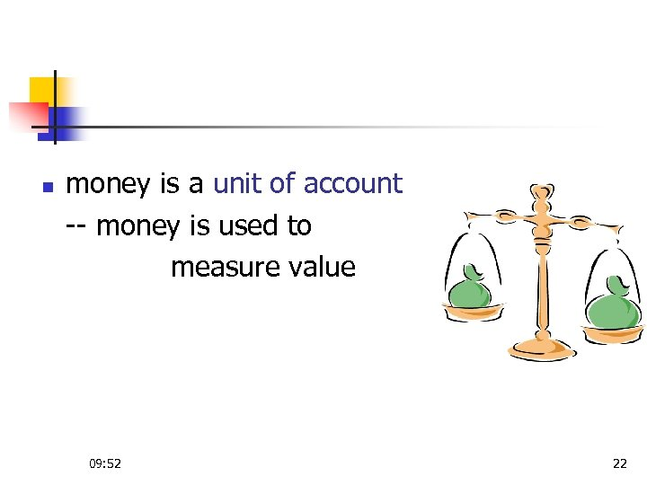 n money is a unit of account -- money is used to measure value
