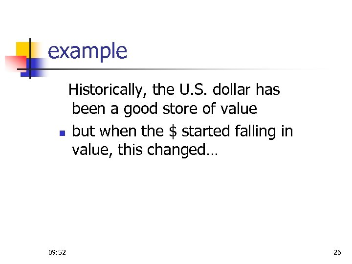 example Historically, the U. S. dollar has been a good store of value n