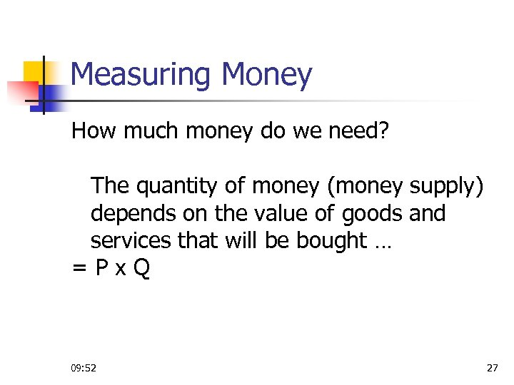 Measuring Money How much money do we need? The quantity of money (money supply)