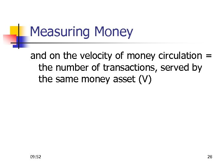 Measuring Money and on the velocity of money circulation = the number of transactions,
