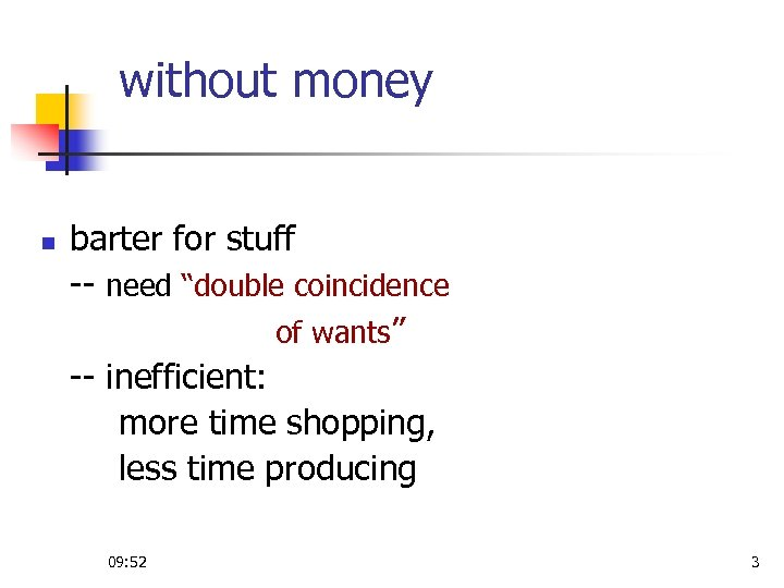 "without money n barter for stuff -- need ""double coincidence of wants"" -- inefficient:"