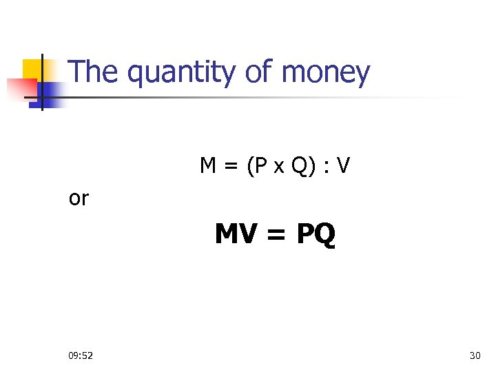The quantity of money M = (P x Q) : V or MV =