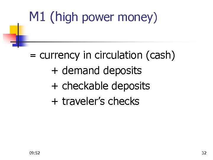 M 1 (high power money) = currency in circulation (cash) + demand deposits +